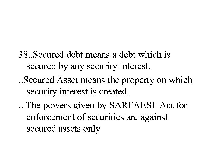 38. . Secured debt means a debt which is secured by any security interest.