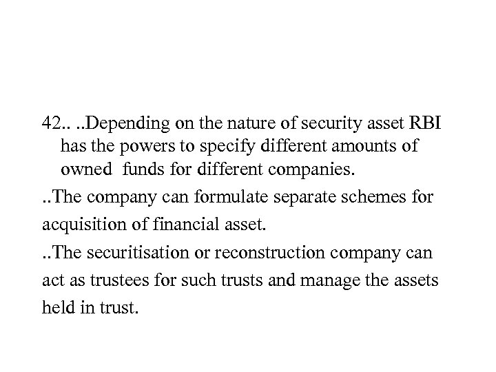 42. . Depending on the nature of security asset RBI has the powers to