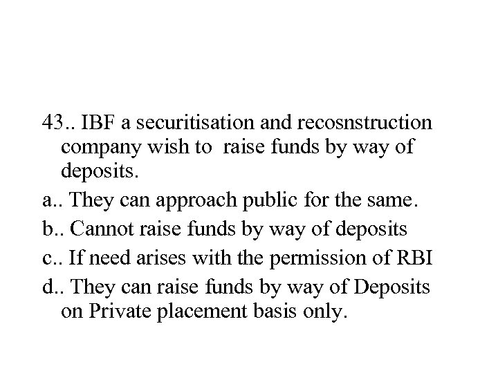 43. . IBF a securitisation and recosnstruction company wish to raise funds by way