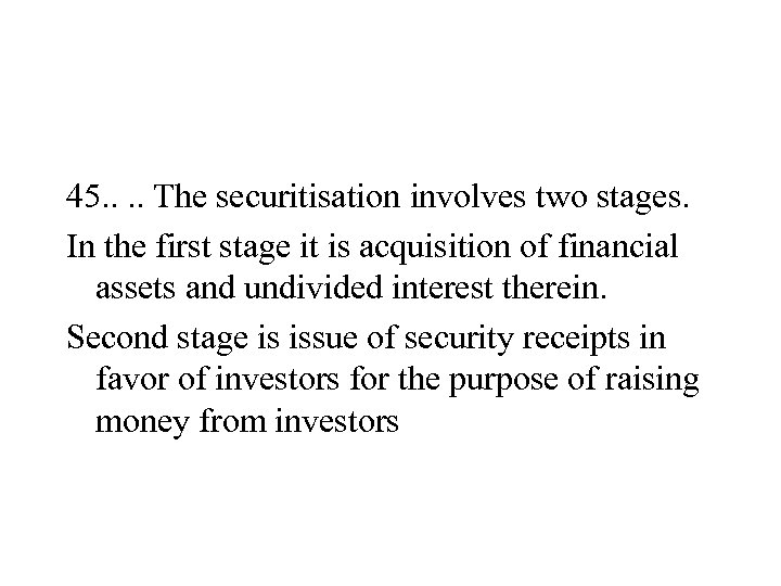 45. . The securitisation involves two stages. In the first stage it is acquisition