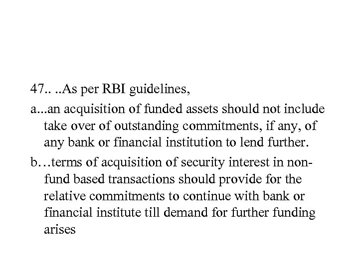 47. . As per RBI guidelines, a. . . an acquisition of funded assets