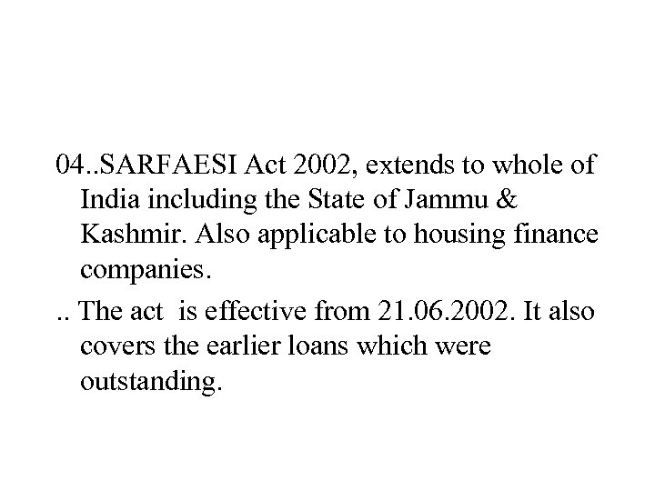 04. . SARFAESI Act 2002, extends to whole of India including the State of
