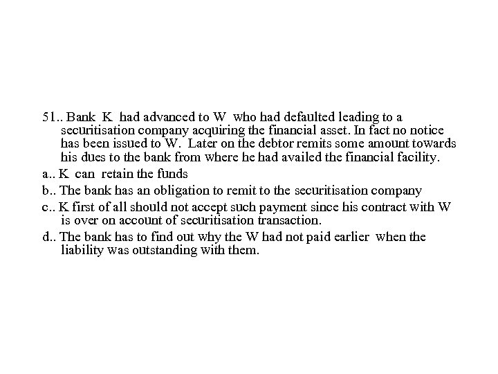 51. . Bank K had advanced to W who had defaulted leading to a