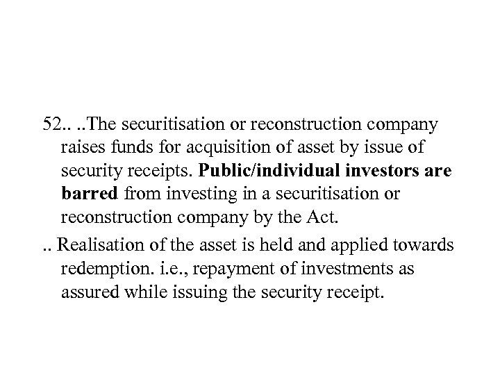 52. . The securitisation or reconstruction company raises funds for acquisition of asset by