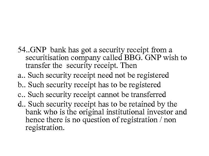 54. . GNP bank has got a security receipt from a securitisation company called