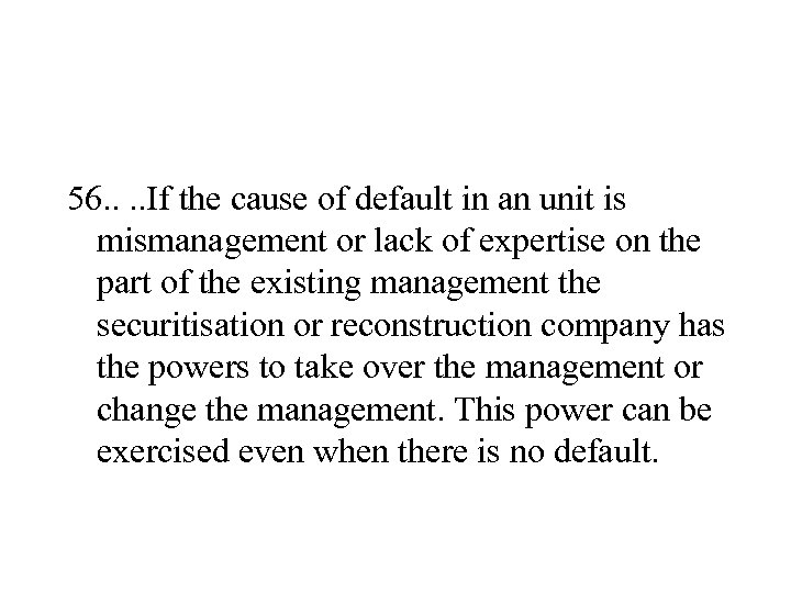 56. . If the cause of default in an unit is mismanagement or lack