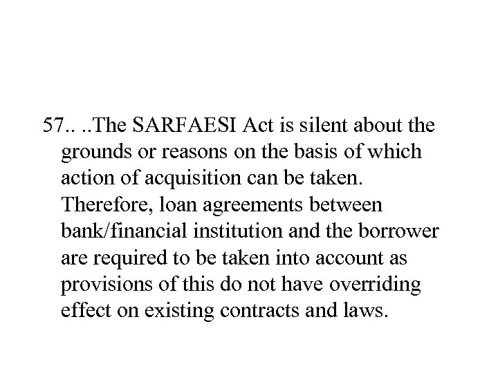 57. . The SARFAESI Act is silent about the grounds or reasons on the