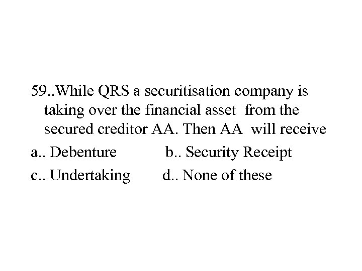 59. . While QRS a securitisation company is taking over the financial asset from