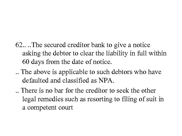 62. . The secured creditor bank to give a notice asking the debtor to