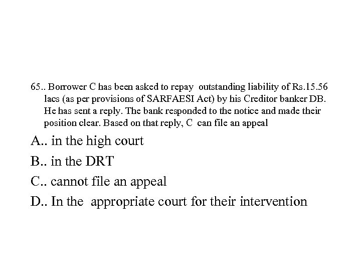 65. . Borrower C has been asked to repay outstanding liability of Rs. 15.