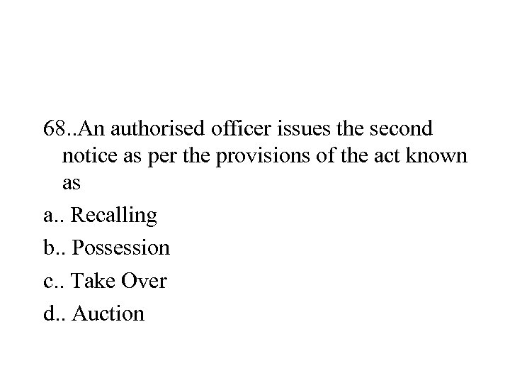 68. . An authorised officer issues the second notice as per the provisions of