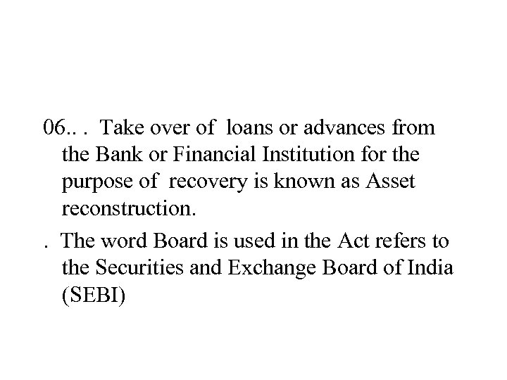 06. . . Take over of loans or advances from the Bank or Financial