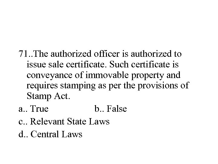 71. . The authorized officer is authorized to issue sale certificate. Such certificate is