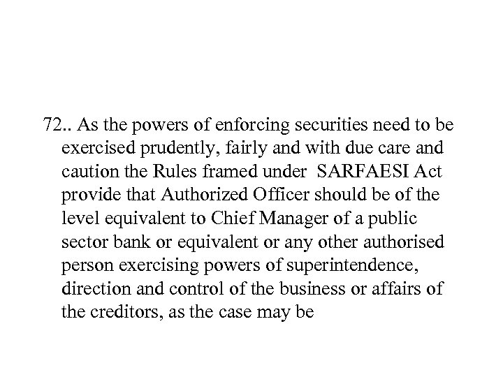 72. . As the powers of enforcing securities need to be exercised prudently, fairly