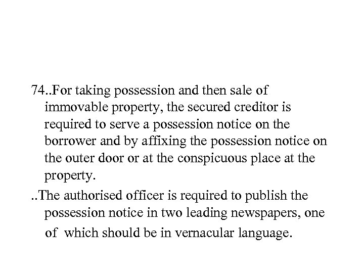 74. . For taking possession and then sale of immovable property, the secured creditor