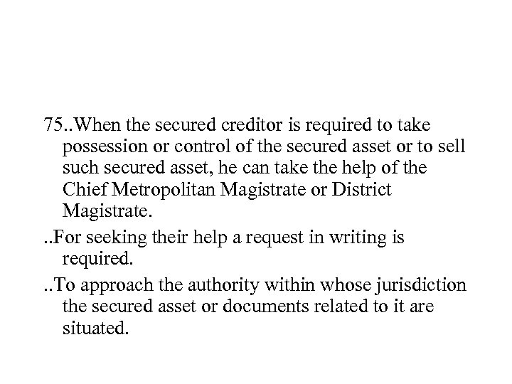 75. . When the secured creditor is required to take possession or control of