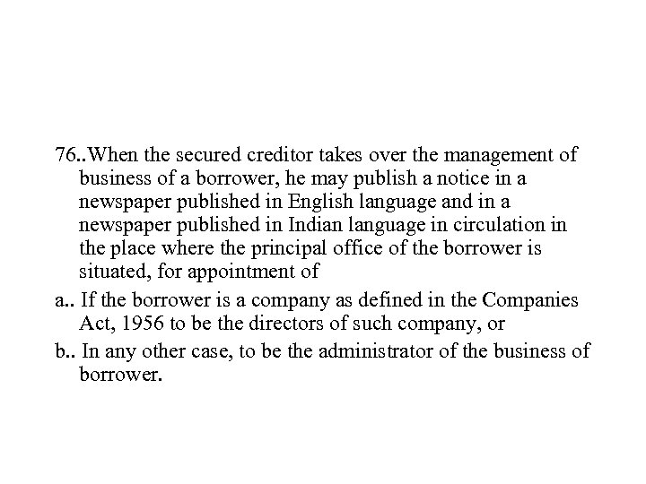 76. . When the secured creditor takes over the management of business of a