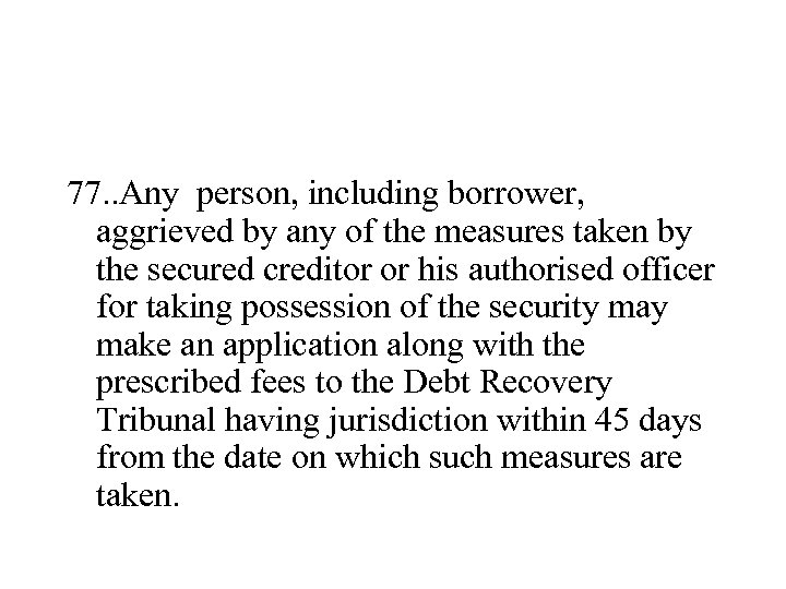 77. . Any person, including borrower, aggrieved by any of the measures taken by