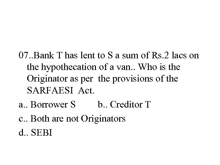 07. . Bank T has lent to S a sum of Rs. 2 lacs