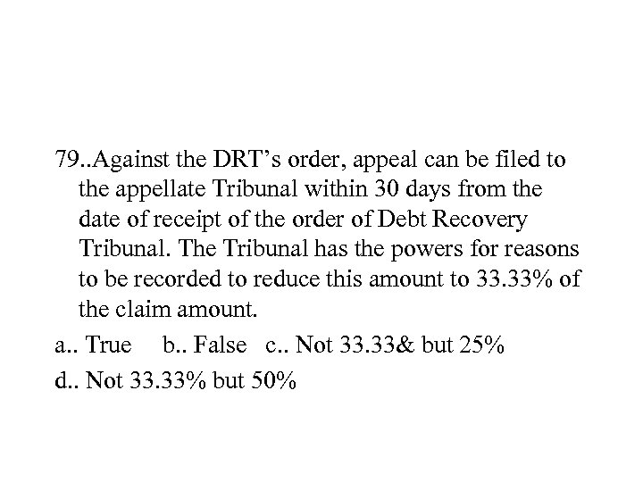 79. . Against the DRT's order, appeal can be filed to the appellate Tribunal