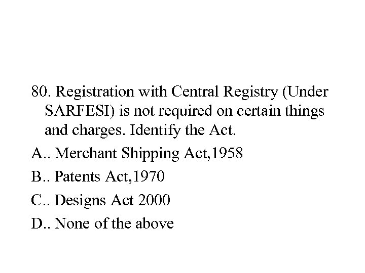 80. Registration with Central Registry (Under SARFESI) is not required on certain things and