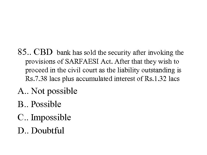 85. . CBD bank has sold the security after invoking the provisions of SARFAESI