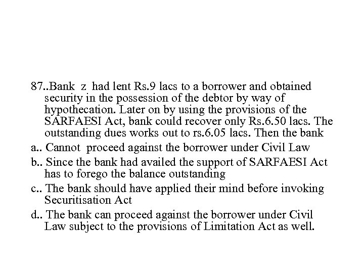 87. . Bank z had lent Rs. 9 lacs to a borrower and obtained