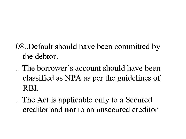 08. . Default should have been committed by the debtor. . The borrower's account