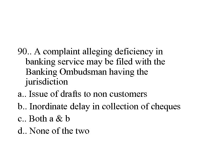 90. . A complaint alleging deficiency in banking service may be filed with the