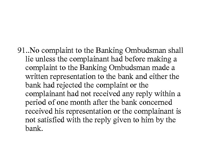 91. . No complaint to the Banking Ombudsman shall lie unless the complainant had