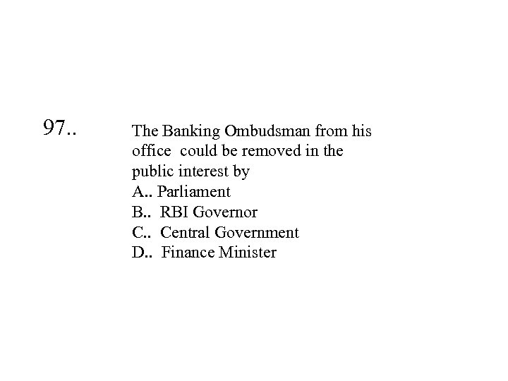 97. . The Banking Ombudsman from his office could be removed in the public