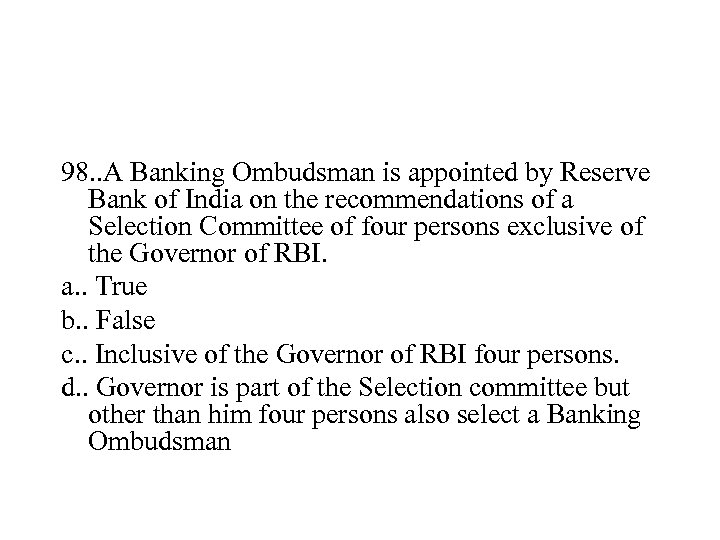 98. . A Banking Ombudsman is appointed by Reserve Bank of India on the