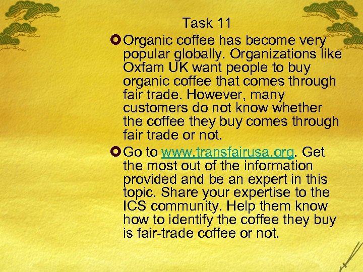 Task 11 £ Organic coffee has become very popular globally. Organizations like Oxfam UK