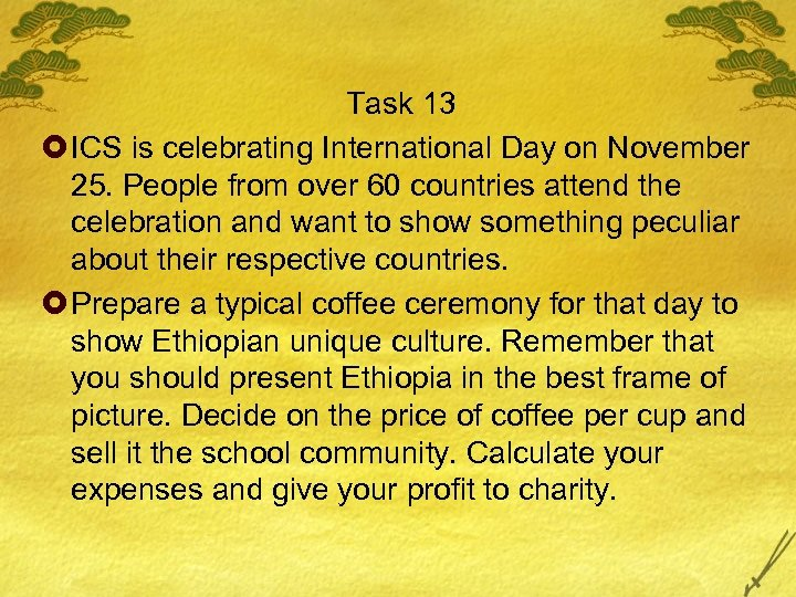 Task 13 £ ICS is celebrating International Day on November 25. People from over