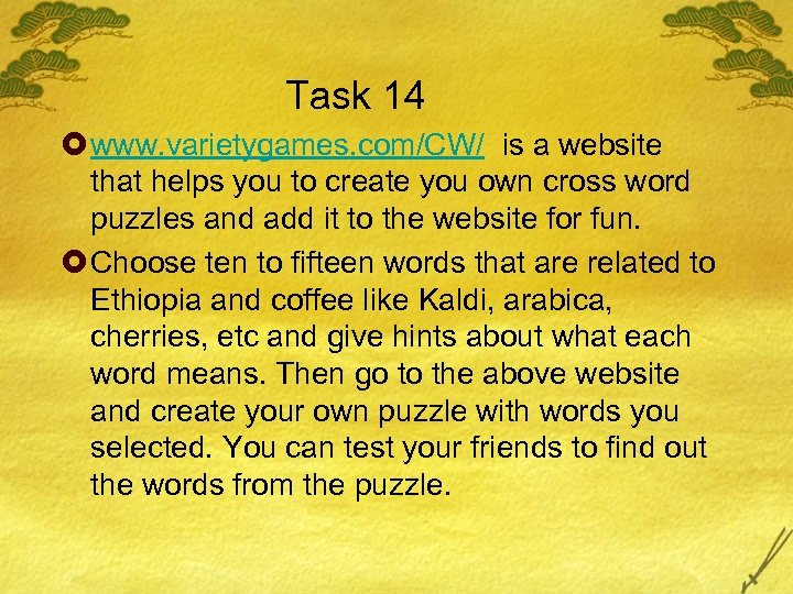 Task 14 £ www. varietygames. com/CW/ is a website that helps you to create