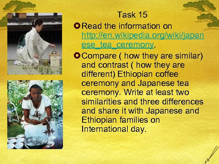 Task 15 £ Read the information on http: //en. wikipedia. org/wiki/japan ese_tea_ceremony. £ Compare