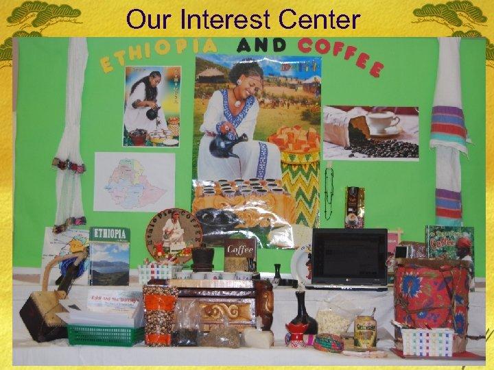 Our Interest Center