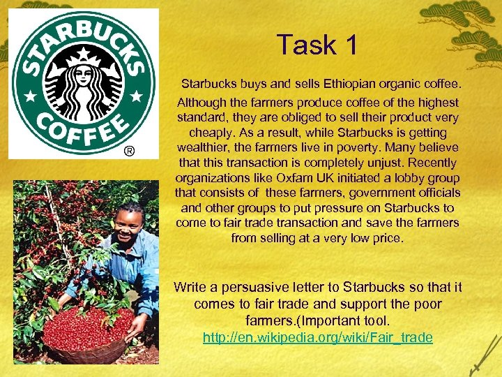 Task 1 Starbucks buys and sells Ethiopian organic coffee. Although the farmers produce coffee