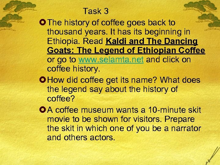 Task 3 £ The history of coffee goes back to thousand years. It has