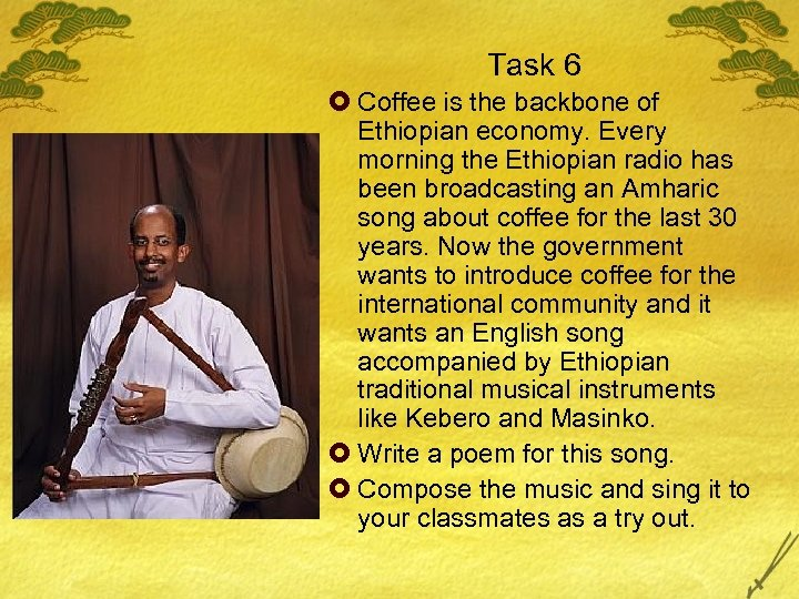 Task 6 £ Coffee is the backbone of Ethiopian economy. Every morning the Ethiopian
