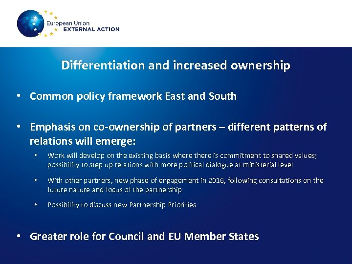 Differentiation and increased ownership • Common policy framework East and South • Emphasis on