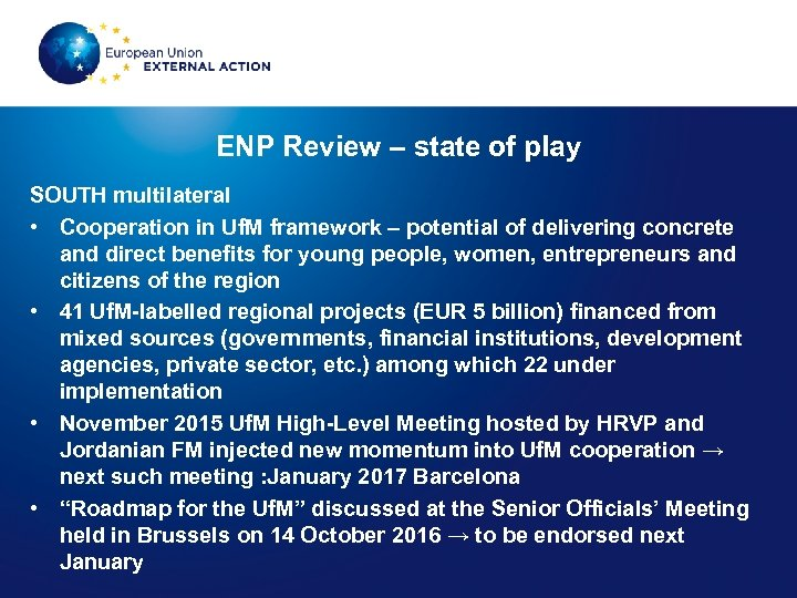 ENP Review – state of play SOUTH multilateral • Cooperation in Uf. M framework