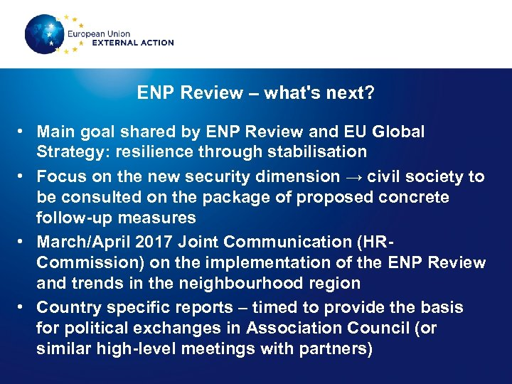 ENP Review – what's next? • Main goal shared by ENP Review and EU