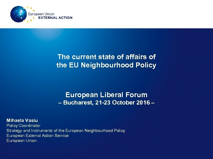 The current state of affairs of the EU Neighbourhood Policy European Liberal Forum –