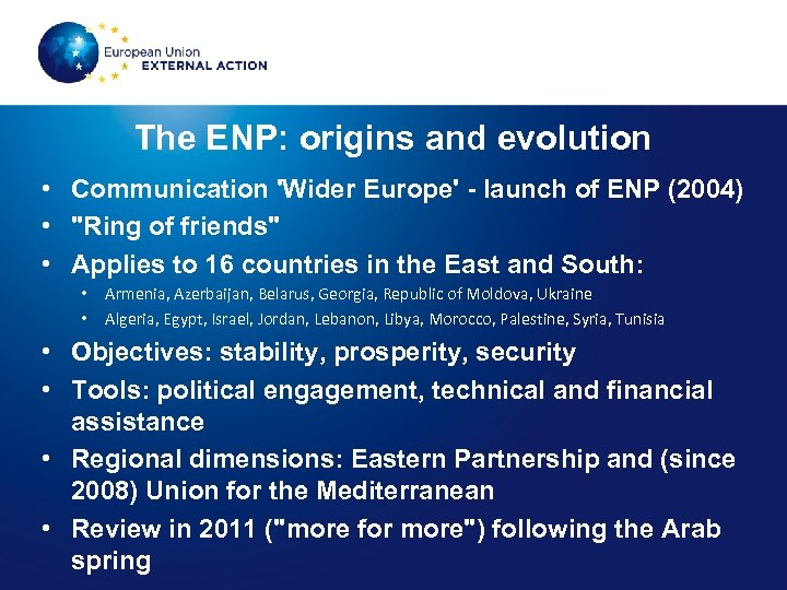 The ENP: origins and evolution • Communication 'Wider Europe' - launch of ENP (2004)