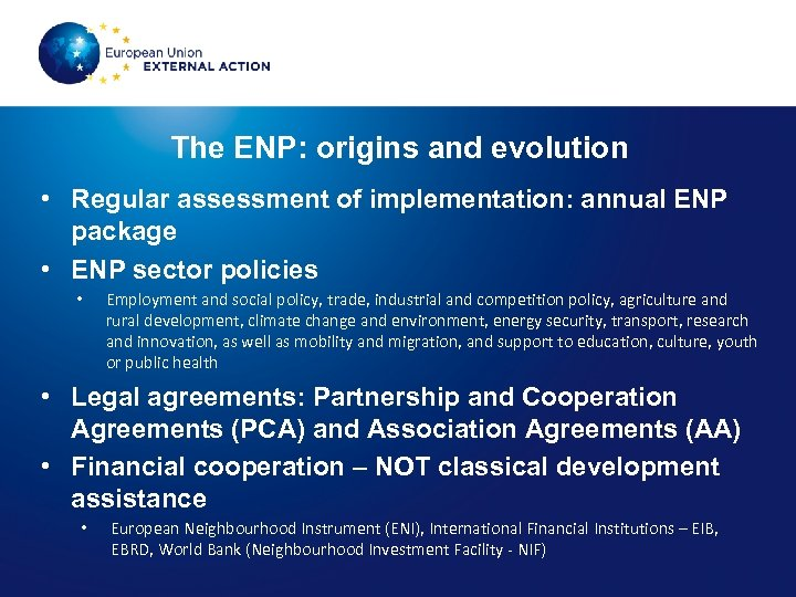 The ENP: origins and evolution • Regular assessment of implementation: annual ENP package •