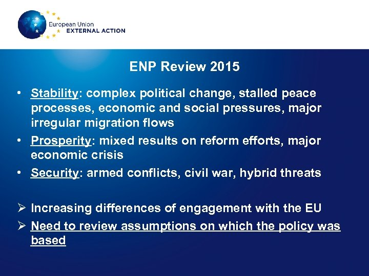 ENP Review 2015 • Stability: complex political change, stalled peace processes, economic and social