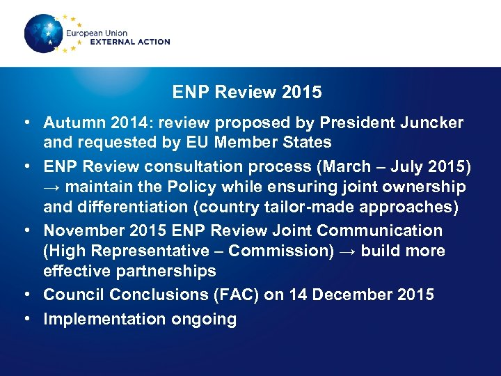 ENP Review 2015 • Autumn 2014: review proposed by President Juncker and requested by