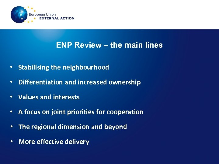ENP Review – the main lines • Stabilising the neighbourhood • Differentiation and increased