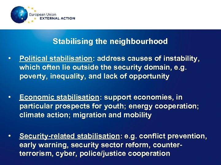 Stabilising the neighbourhood • Political stabilisation: address causes of instability, which often lie outside
